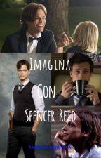 ~Imagina con Spencer Reid~ by XxHipsterSpiritxX