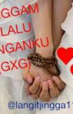 Genggam Selalu TanganKu (gxg) by langitjingga11