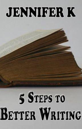 5 Steps to Better Writing by JenniferKArt