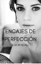 ENCAJES DE PERFECCIÓN|EN EDICIÓN| by KmRendall
