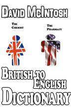 British to English Dictionary by djimcintosh