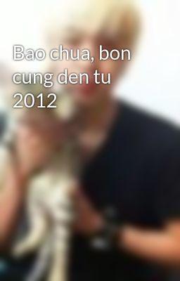 Bao chua, bon cung den tu 2012