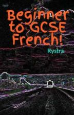 Beginner to GCSE French! by Kystra