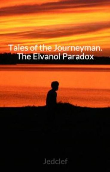 Tales of the Journeyman. The Elvanol Paradox by Jedclef