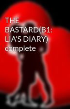 THE BASTARD(B1: LIA'S DIARY) complete by HeartRomances