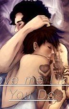 Love Me Like You Do by larryfriends