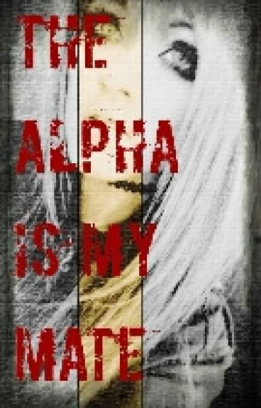 The Alpha is My Mate??(Completed)