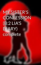 MY SISTER'S CONFESSION (B:2 LIA'S DIARY) complete by HeartRomances