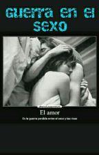 Guerra en el Sexo. by KeilaBieber0566