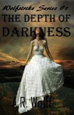 The Depth of Darkness (Wolfstrike Series #1) by Spicypixie570