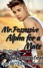 Mr.Possessive Alpha For A Mate by ThisGeneration