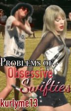 Problems of an Obsessive Swiftie by kurlyme13