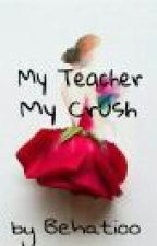 My Teacher My Crush by Behatioo