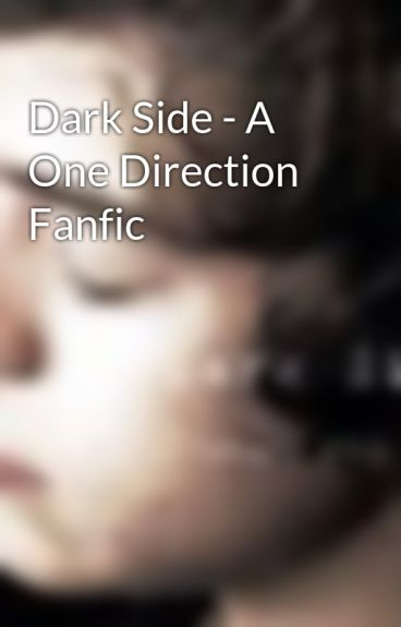 Dark Side - A One Direction Fanfic by 1D__imagines__