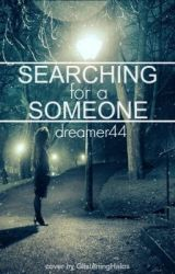Searching for a Someone by dreamer44