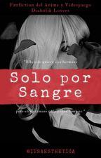 Solo por Sangre [Diabolik Lovers] (EN EDICIÓN) by yunnie_xx