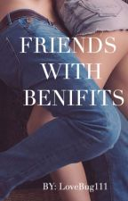 Friends with benifits by LoveBug111