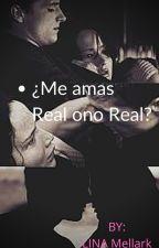 ¿ME AMAS REAL O NO REAL? by pawizMellark