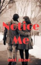 Notice Me by ani_mae_