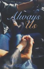 Always Us - ON HOLD- by TheHill_s