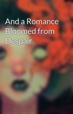 And a Romance Bloomed from Despair by RyanHagerty