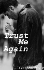 Trust Me Again by TryingOnceMore
