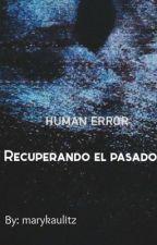 Recuperando el pasado (human error) by marykaulitz