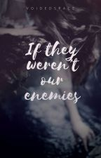 If they weren't our enemies we might..Book 1 by MinoriSan