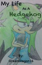 My Life as a Hedgehog by GreenDragon16