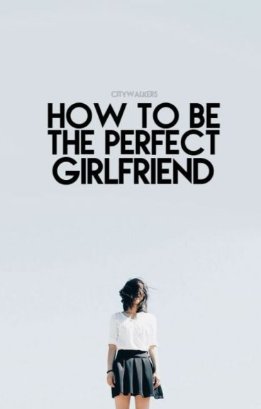 How to be the Perfect Girlfriend #Wattys2016!