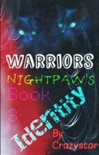 Warriors: Nightpaw's Identity(Book 3 of the WBI Trilogy) by CrazystarThunderClan