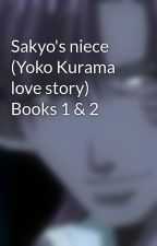 Sakyo's niece (Yoko Kurama love story) Books 1 & 2 by MiniMaidenAllie