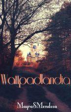 Wattpadlandia by MayraSMendoza