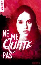 Ne me quitte pas (Disponible en pré-vente chez Hachette, Black Moon Romance) by MiaGrey98