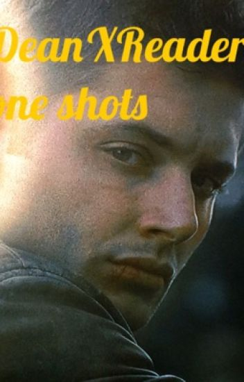 Deanxreader one shots
