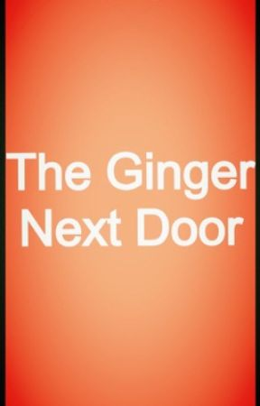 The Ginger Next Door by ashleyy-here