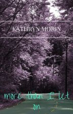 More Than I Let On by kathrynmorin