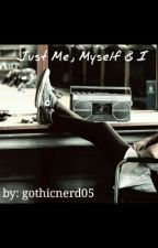 Just Me Myself & I by gothicnerd05