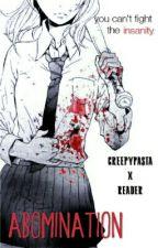 Abomination (Creepypasta x Reader) by RainbowDinoBarf