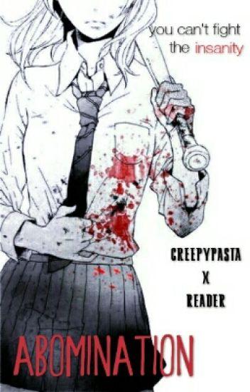 Abomination (Creepypasta x Reader)