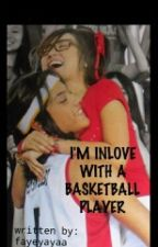 I'M INLOVE WITH A BASKETBALL PLAYER ( completed ) by fayeyayaa
