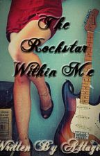 The Rockstar Within Me by Attagirl