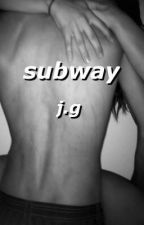 subway ; j.g by JACKGILlNSKY