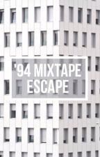 '94 Mixtape: Escape by Infinityplusbeyond