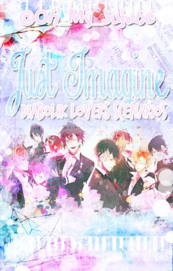 Just Imagine【Diabolik Lovers Scenarios】 || Requests Closed ||