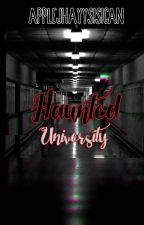 Haunted University (COMPLETE) by AppleJhayySisican