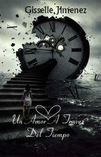 Un Amor A Través Del tiempo by JimenezGisselle