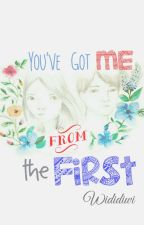 YOU'VE GOT ME FROM FIRST by pencilballad