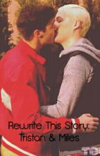 Rewrite This Story: Tristan And Miles by mattjklol