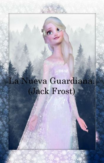 La Nueva Guardiana (Jack Frost y Tú) Temporada 1 TERMINADA.